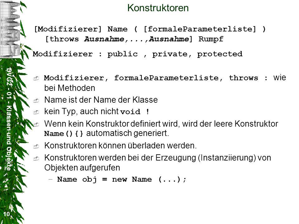 Konstruktoren [Modifizierer] Name ( [formaleParameterliste] ) [throws Ausnahme,...,Ausnahme] Rumpf.